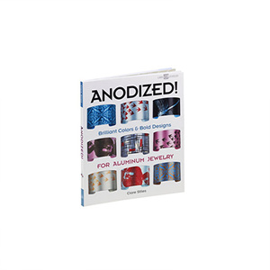 Anodized! Brilliant Colors & Bold Designs for Aluminum Jewelry, Book